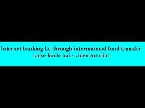 Internet banking ke through international fund transfer kaise karte hai - video tutorial