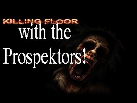 Killing Floor with the Prospektors!