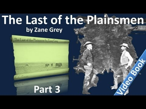 Part 3 - The Last of the Plainsmen Audiobook by Zane Grey (Chs 12-17)