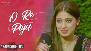 O Re Piya | Officer Arjun Singh IPS Batch 2000 | Priyanshu Chatterji & Rai Laxmi | Ali Aslam