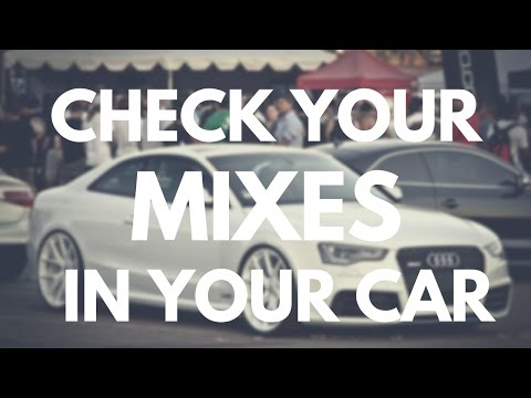 How to Improve Your Mixes By Referencing Them in Your Car