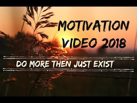 MOTIVATION for 2018   Do more in your life then just exist