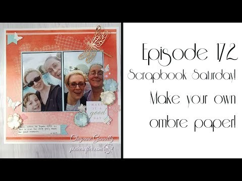 Episode 172 Scrapbook Saturday! Make your own ombre paper
