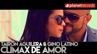 TAIRON AGUILERA & GINO LATINO - Climax De Amor (Video Oficial) Bachata 2016 / 2017
