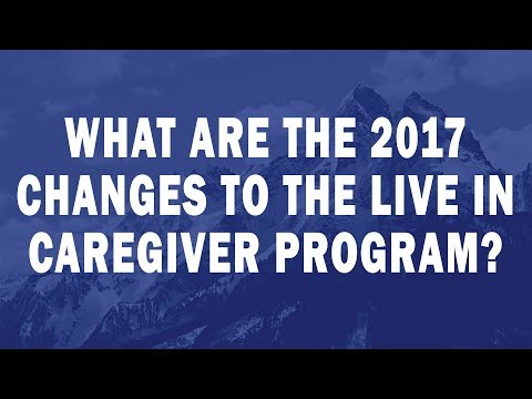 What are the 2017 changes to the Live in Caregiver Program?