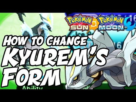 How to Change Kyurem's Form in Sun and Moon! - How to Get Black Kyurem and White Kyurem