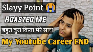 Slayy Point Roasted Me My Youtube Career End | Sab Khatam Hogya