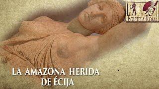 LA AMAZONA HERIDA DE ÉCIJA, SEVILLA,  LA BÉTICA ROMANA