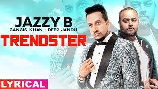 Trendster (Lyrical) | Jazzy B Feat Gangis Khan | Deep Jandu | Latest Punjabi Song 2019