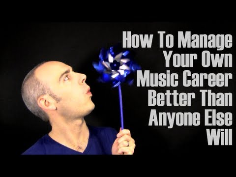 How To Manage Your Own Music Career Better Than Anyone Else Will