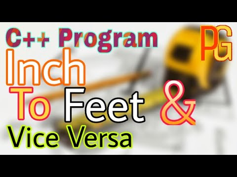 C++ Program To Convert Inch To Feet | Feet To Inch | Hindi |