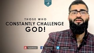 Those who Constantly Challenge God! - Imran Hussein