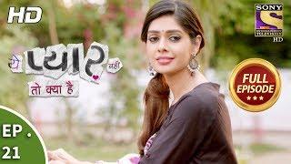 Yeh Pyaar Nahi Toh Kya Hai - Ep 21 - Full Episode - 16th  April, 2018