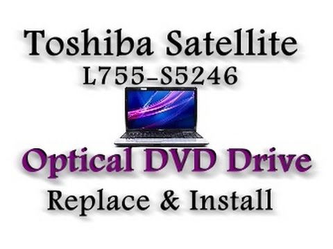 Toshiba Satellite L755-S5246 Optical DVD Drive Replace and install