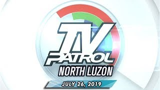 TV Patrol North Luzon - July 26, 2019