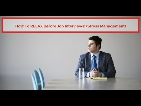 How To Relax Before A Job Interview!