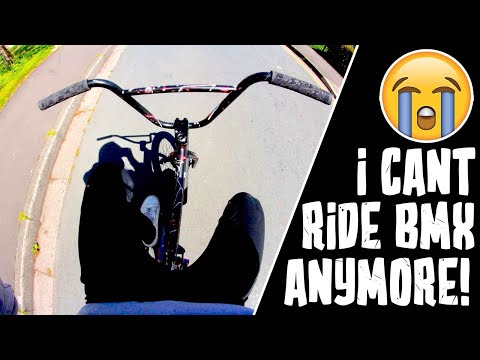 I CANT RIDE BMX ANYMORE !
