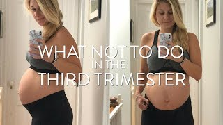 5 Things Not To Do During The THIRD TRIMESTER | SarahFit