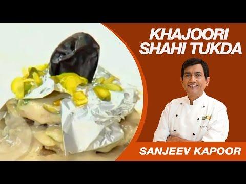 How To Make Khajuri Shahi Tukda | Master Chef Sanjeev Kapoor