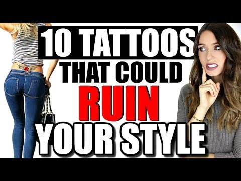 10 TATTOOS THAT COULD RUIN YOUR STYLE!