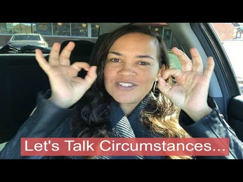 Change Your CIRCUMSTANCES! Change YOUR CIRCLE...