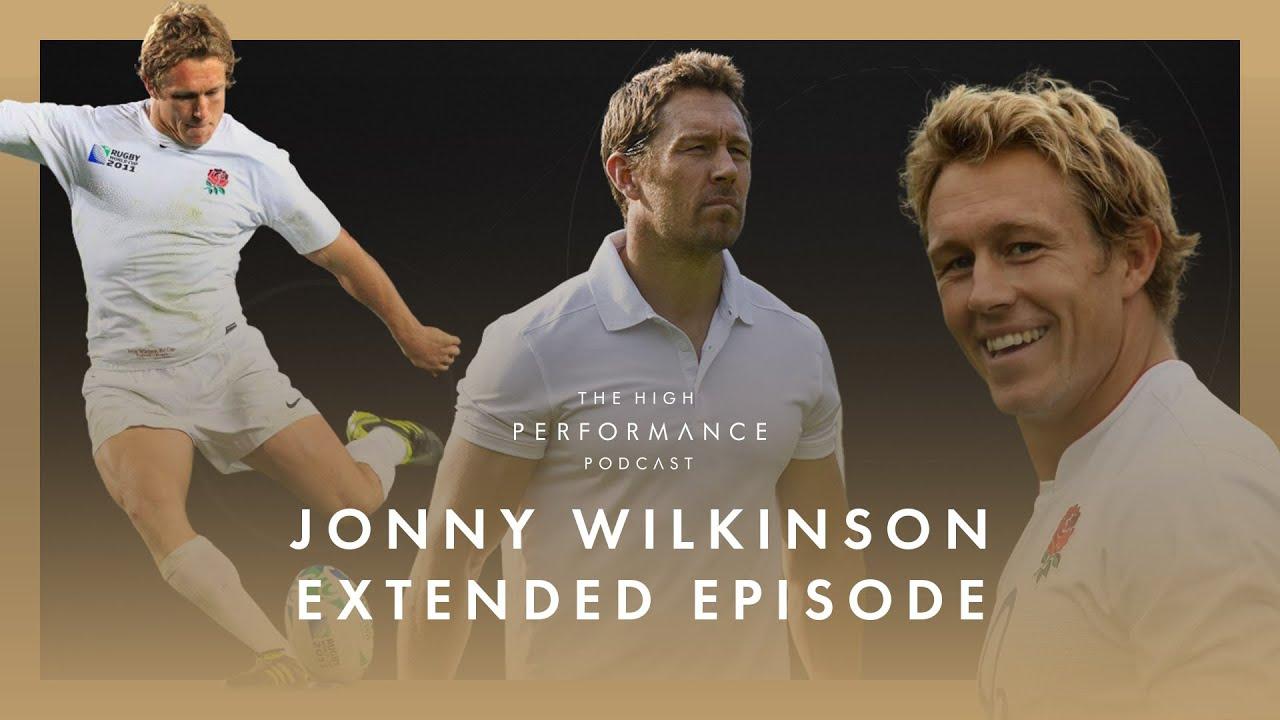 Jonny Wilkinson  - Full Extended Episode   High Performance Podcast