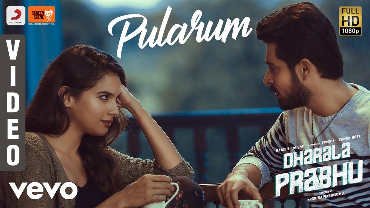 Dharala Prabhu - Pularum Video   Harish Kalyan, Tanya Hope   Vivek-Mervin