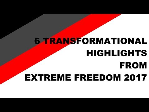 6 Transformational Highlights of Extreme Freedom Live