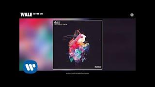 Wale - Let It Go (Audio)