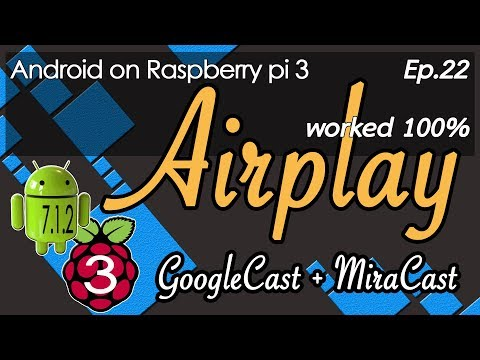 Android 7.1.2 on Raspberry pi 3 - (EP22) Airplay GoogleCast worked 100%