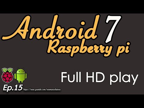 New Android 7.1.2 on Raspberry pi 3 - (EP15) Full HD video playback test
