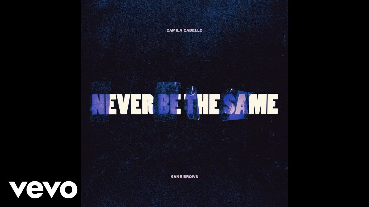 Camila Cabello - Never Be the Same (feat. Kane Brown)