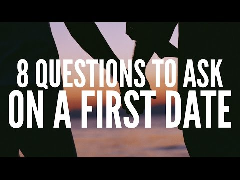 8 QUESTIONS TO ASK ON A FIRST DATE