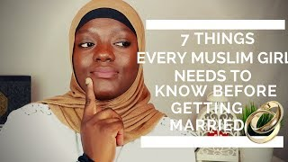 WHAT EVERY MUSLIM GIRL NEEDS TO KNOW BEFORE GETTING MARRIED