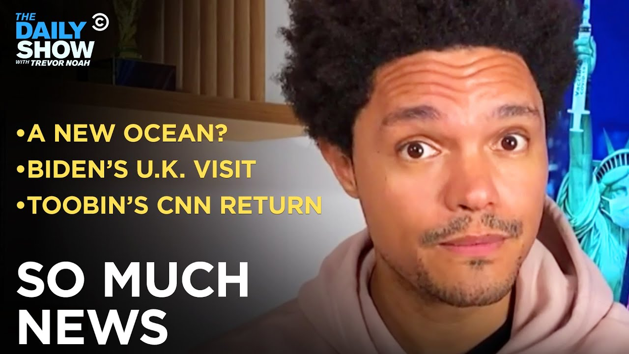 Biden Visits the U.K., Toobin Is Back on CNN & Scientists Discover Another Ocean   The Daily Show