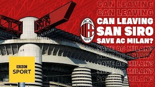 AC Milan | Can leaving San Siro save Serie A giants? | BBC Sport
