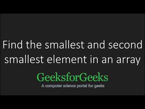 Find the smallest and second smallest elements in an array | GeeksforGeeks