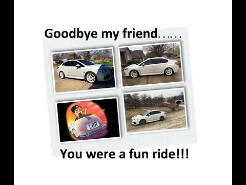 My 2016 Subaru WRX - GOODBYE my friend! You were a heck of a ride!!
