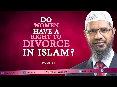 Do women have a right to divorce in Islam? - Dr Zakir Naik