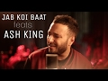Jab Koi Baat Bigad Jaye feats Ash King | Collab Session with Ajay Singha | Shomu Seal mp3