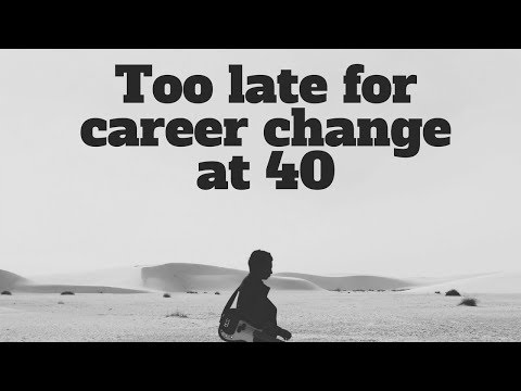 too late to change career at 40? Become an engineer?