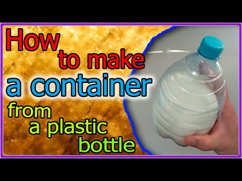 How to make a container from a plastic bottle