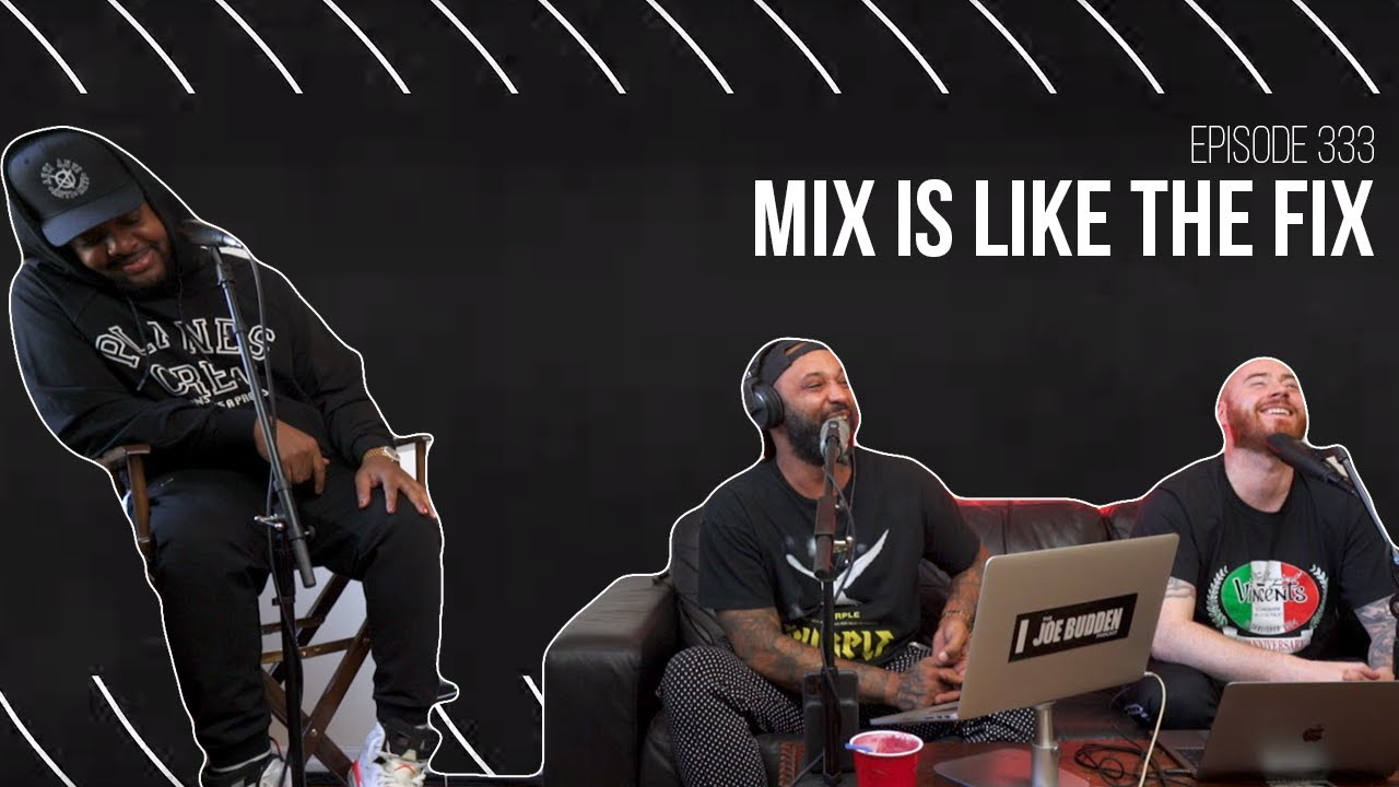 The Joe Budden Podcast Episode 333 | Mix is Like the Fix