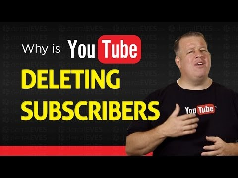 Why YouTube Is Deleting Subscribers