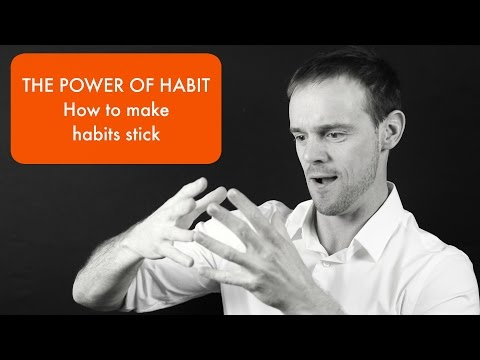 The Power of Habit: How to make habits stick