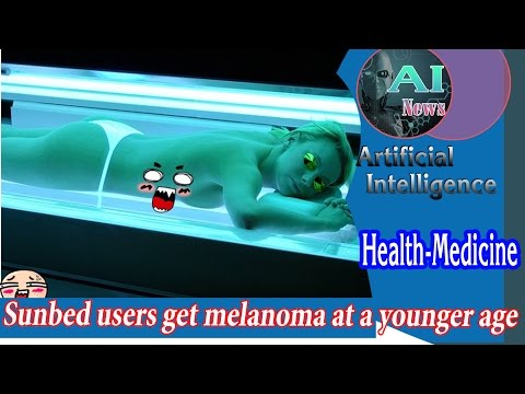 Artificial Intelligence - Sunbed Users Get Melanoma at a Younger Age [News]