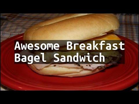 Recipe Awesome Breakfast Bagel Sandwich