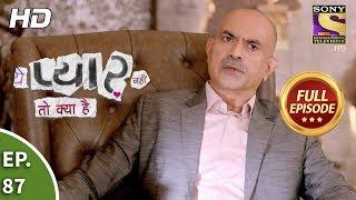 Yeh Pyaar Nahi Toh Kya Hai - Ep 87 - Full Episode - 17th July, 2018