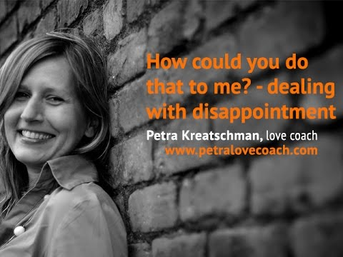 How could you do that to me? - dealing with disappointment - Petra Kreatschman
