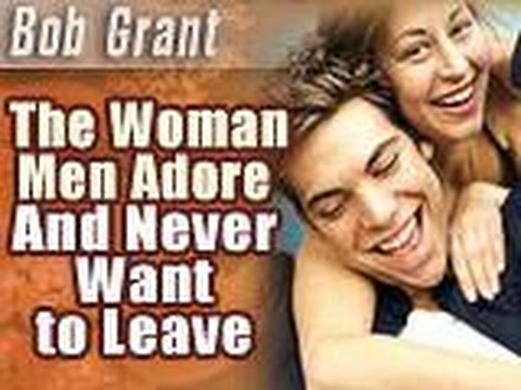 the woman men adore and never want to leave bob grant pdf